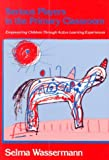Serious Players in the Primary Classroom : Empowering the Young Child Through Active Learning Experiences, Wassermann, Selma, 0807730300