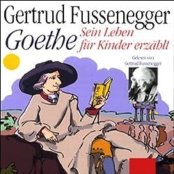 Goethe - Sein Leben für Kinder erzählt