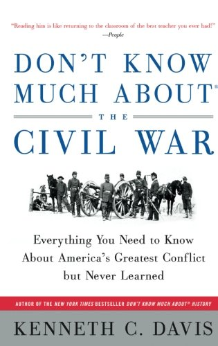 Don't Know Much About the Civil War: Everything You Need to Know About America's Greatest Conflict but Never Learned (Don't Know Much About Series) (Don T Know Much About American History)