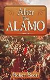 After the Alamo, Robert Scott, 1556226918