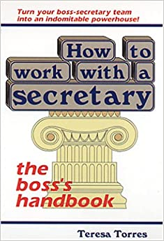 How to Work With a Secretary: The Boss's Handbook