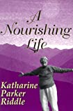 A Nourishing Life, Katharine P. Riddle, 1571971831
