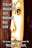 Stories I Wouldn't Tell Nobody but God, Rasheed Clark, 1599160048