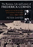 Business, Life of Frederick Cornes : Aspects of the Evolution of Commerce in Modern Japan, 1861-1912, Davies, Ann and Davies, Peter N., 190524634X