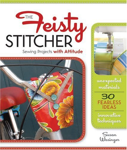 The Feisty Stitcher: Sewing Projects with Attitude by Lark Books