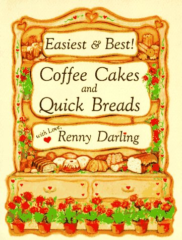 Easiest and Best Coffee Cakes and Quick Breads: Great Breads and Cakes to Stir and Bake by Renny Darling