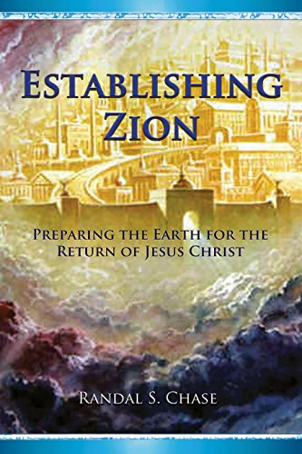 Amazon establishing zion preparing the earth for the return establishing zion preparing the earth for the return of jesus christ by chase fandeluxe Epub