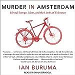 Murder in Amsterdam: Liberal Europe, Islam, and the Limits of Tolerance | Ian Buruma