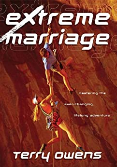 Extreme Marriage: Mastering the Ever-Changing, Life-Long Adventure by [Owens, Terry]