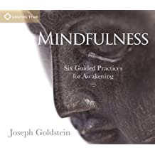 By Joseph Goldstein Mindfulness: Six Guided Practices for Awakening (1st Edition)