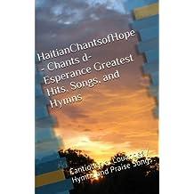 HaitianChantsofHope - Chants d-Esperance Greatest Hits, Songs, and Hymns: Les Cantiques Favoris des Chants d-Esperance Francais - Favorite French Hymns of Hope (Volume 3)