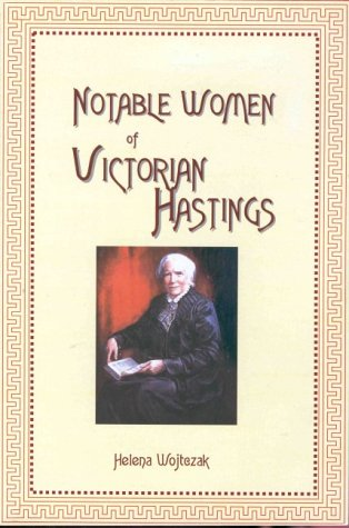 Hastings Mini (Notable Women of Victorian Hastings: Some Mini-biographies)