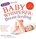 Top Tips from the Baby Whisperer: Breastfeeding: Includes advice on bottle-feeding (Top Tips from/Baby Whisperer)
