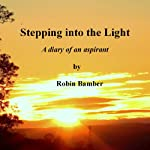 Stepping into the Light: A Diary of an Aspirant | Robin Bamber