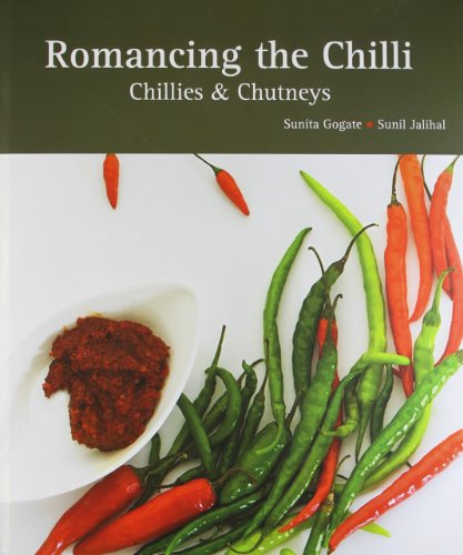 Romancing the Chilli: Chillies and Chutneys [Dec 01, 2011] Gogate, Sunita and Jalihal, Sunil ()