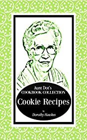 Aunt Dot's Cookbook Collection of Cookie Recipes (Sweet and Savory Treats Series 4)