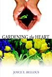 Gardening the Heart, Joyce Edith Bellous, 1894667778