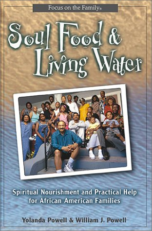 Soul Food & Living Water: Spiritual Nourishment for African-American Families (Focus on the Family Books)