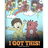 I Got This!: A Dragon Book To Teach Kids That They Can Handle Everything. A Cute Children Story to Give Children Confidence in Handling Difficult Situations. (My Dragon Books) (Volume 8)