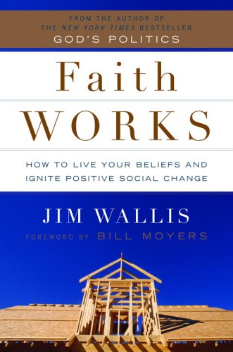 Faith Works: How to Live Your Beliefs and Ignite Positive Social Change