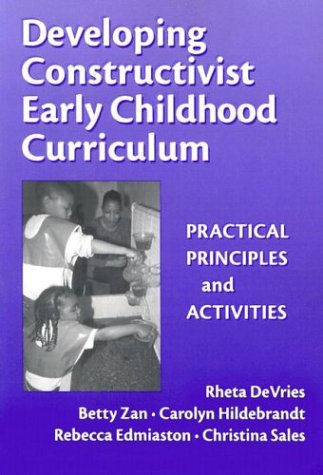 Developing Constructivist Early Childhood Curriculum: Practical Principles and Activities (Early Childhood Education Ser