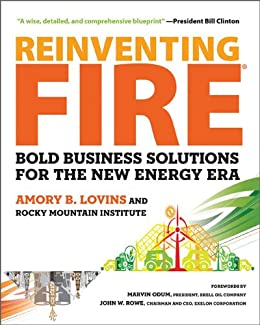Reinventing Fire: Bold Business Solutions for the New Energy Era by [Lovins, Amory]