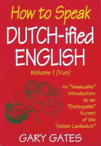 How to Speak Dutch-ified English (Vol. 1): An Inwaluable Introduction To An Enchoyable Accent Of The Inklish Lankwitch Paperback – October 1, 1987 Gary Gates Good Books 093467258X Pennsylvania Dutch; Languages.