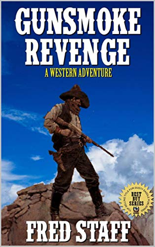 Gunsmoke Revenge: The Duel of the Last Gunfighter: A Western Adventure From The Author of
