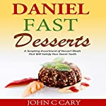 Daniel Fast Desserts: A Tempting Assortment of Dessert Meals That Will Satisfy Your Sweet Tooth | John C Cary