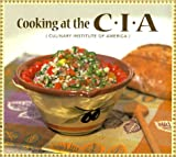 Cooking at the C. I. A., Culinary Institute of America Staff, 0965109569