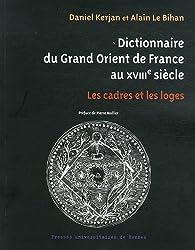 Dictionnaire du Grand Orient de France au XVIIIe siècle : Les cadres et les loges