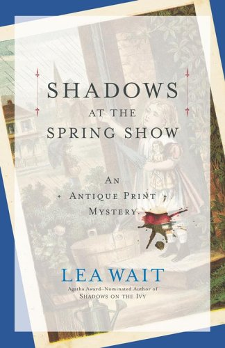 - Shadows at the Spring Show (Antique Print Mysteries, Book 4)