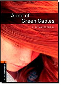 Oxford Bookworms Library: Level 2: Anne of Green Gables: 700 Headwords (Oxford Bookworms ELT)
