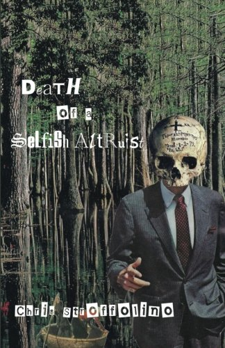 Read Online The Death of a Selfish Altruist: Tales & Poems from a Minor  League Culture Worker pdf epub