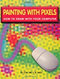 Painting with Pixels, Glen Wilkins and Alistair Dabbs, 0806968249
