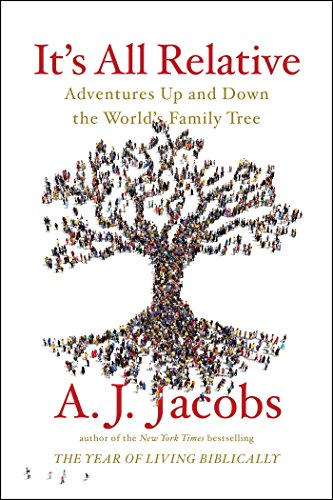 It's All Relative: Adventures Up and Down the World's Family Tree by [Jacobs, A. J.]