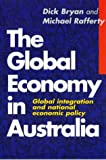 The Global Economy in Australia : Global Integration and National Economic Policy, Bryan, Dick and Rafferty, Michael, 1864487453