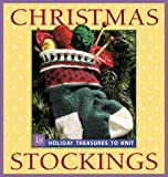 Christmas Stockings: Holiday Treasures to Knit