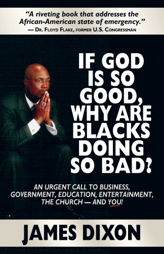 Search : If God Is So Good, Why Are Blacks Doing So Bad? An Urgent Call to Business, Government, Education, Entertainment, the Church--and You!