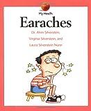 Earaches, Alvin Silverstein and Virginia B. Silverstein, 0531155625