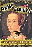 Anne Boleyn: The Wife Who Lost Her Head (History Files)