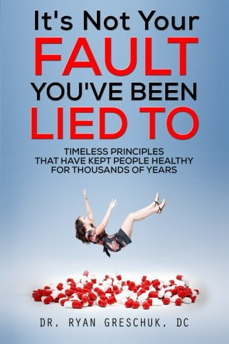 Download It's Not Your Fault You've Been Lied To: Timeless Principles That Have Kept People Healthy For Thousands of Years PDF