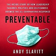 Preventable: The Inside Story of How Leadership Failures, Politics, and Selfishness Doomed the U.S. Coronaviru
