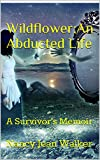 Wildflower: An Abducted Life: A Survivor's Memoir