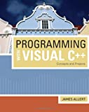 Programming with Visual C++: Concepts and Projects, James Allert, 142390186X