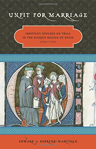 Unfit For Marriage: Impotent Spouses On Trial In The Basque Region Of Spain, 1650-1750 (The Basque Series) pdf