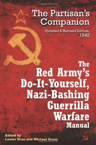 The Red Army's Do-it-Yourself, Nazi-Bashing Guerrilla Warfare Manual: The Partizan's Handbook, Updated and Revised Edition, 1942