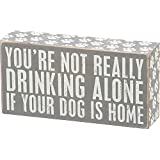 YOU'RE NOT REALLY DRINKING ALONE IF YOUR DOG IS HOME Sign - Primitives By Kathy by MGS