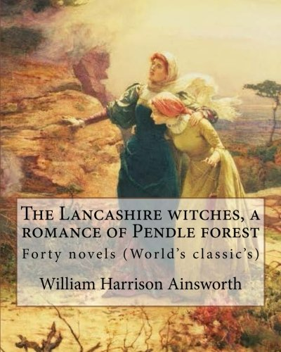 The Lancashire witches, a romance of Pendle forest. By: William Harrison Ainsworth, illustrated By: Sir John Gilbert (21 July 1817 – 5 October 1897).: Forty novels (World's classic's) pdf epub