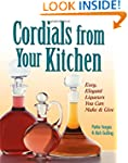 Cordials from Your Kitchen: Easy, Ele...